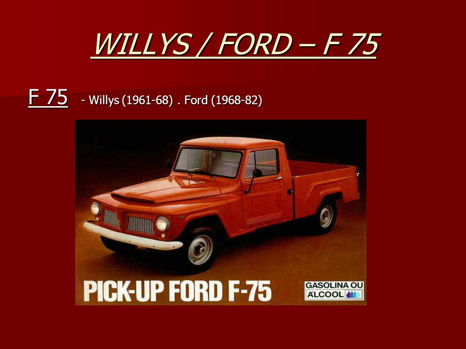 WILLYS / FORD – F 75 F 75 - Willys (1961-68). Ford (1968-82)