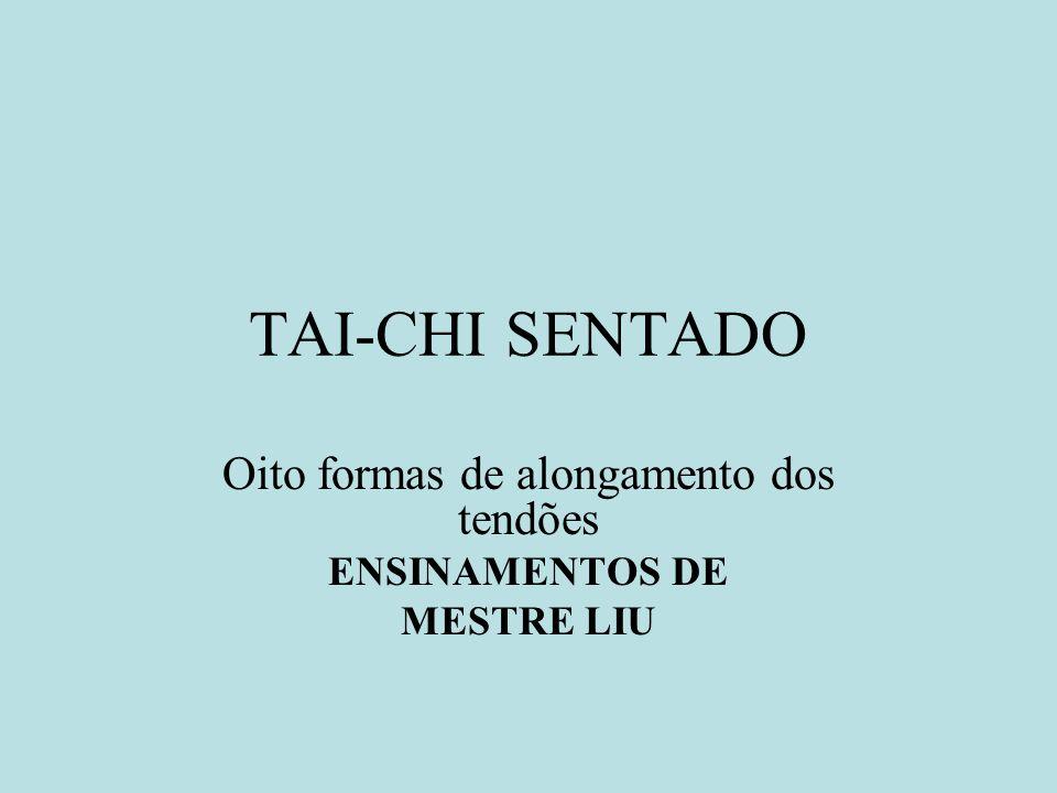 TAI-CHI SENTADO Oito formas de alongamento dos tendões ENSINAMENTOS DE MESTRE LIU