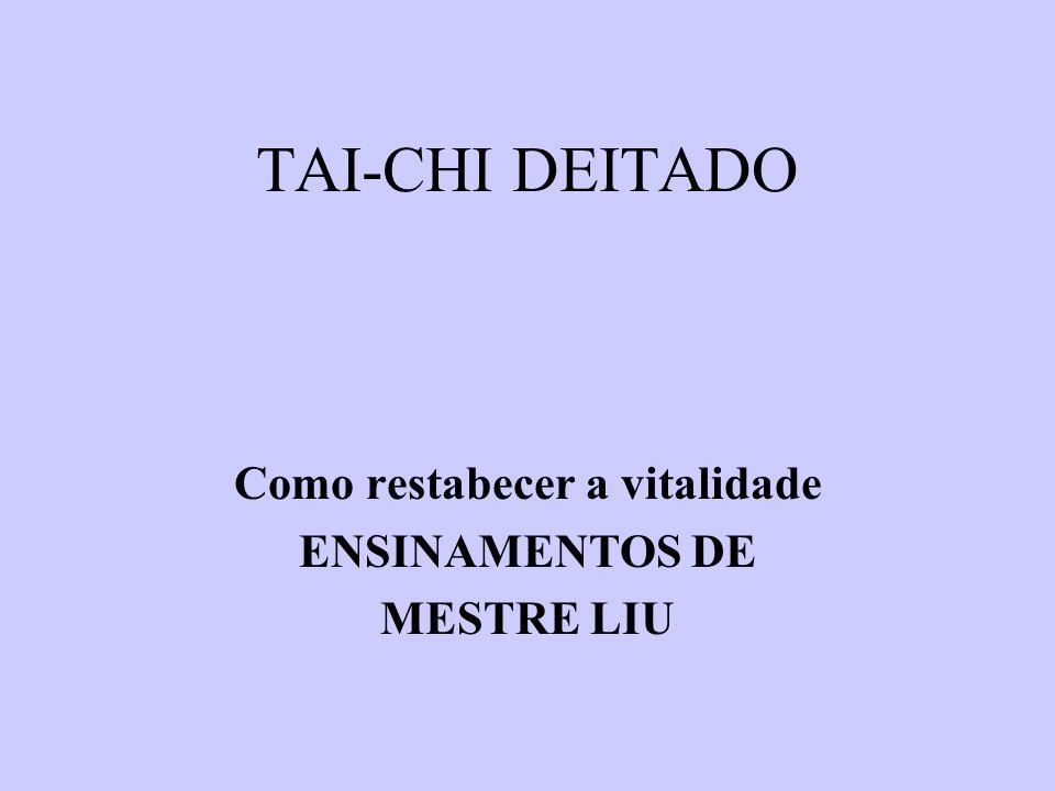 TAI-CHI DEITADO Como restabecer a vitalidade ENSINAMENTOS DE MESTRE LIU