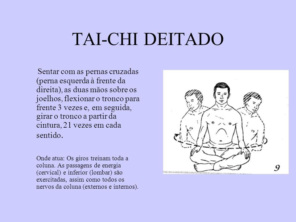 TAI-CHI DEITADO Sentar com as pernas cruzadas (perna esquerda à frente da direita), as duas mãos sobre os joelhos, flexionar o tronco para frente 3 ve