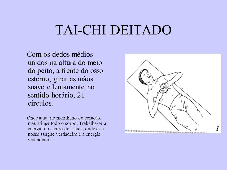 TAI-CHI DEITADO Com os dedos médios unidos na altura do meio do peito, à frente do osso esterno, girar as mãos suave e lentamente no sentido horário,