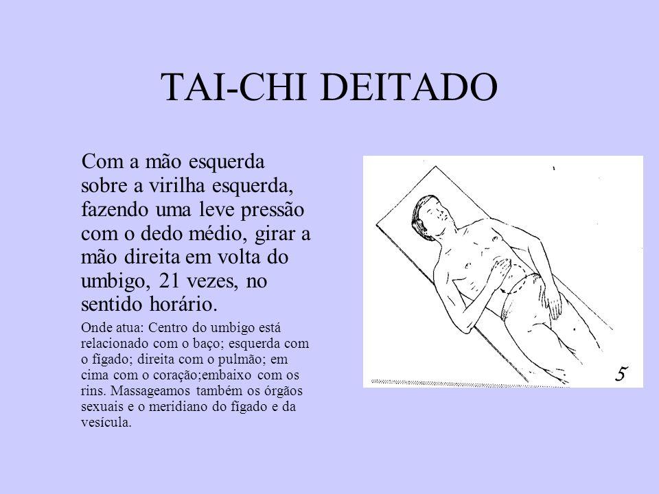 TAI-CHI DEITADO Com a mão esquerda sobre a virilha esquerda, fazendo uma leve pressão com o dedo médio, girar a mão direita em volta do umbigo, 21 vez