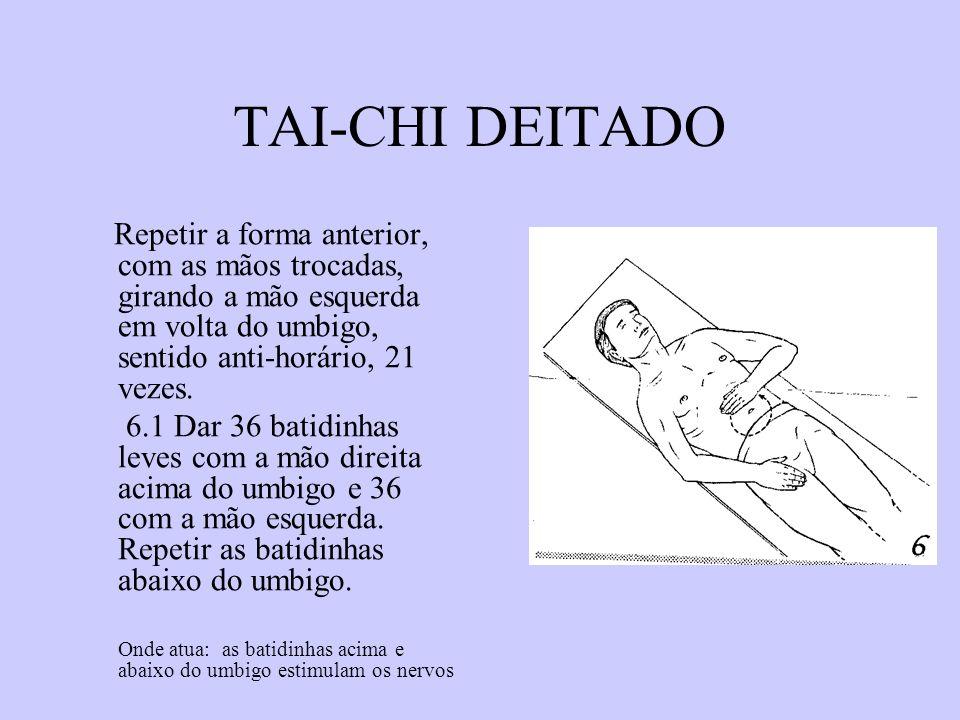 TAI-CHI DEITADO Repetir a forma anterior, com as mãos trocadas, girando a mão esquerda em volta do umbigo, sentido anti-horário, 21 vezes. 6.1 Dar 36