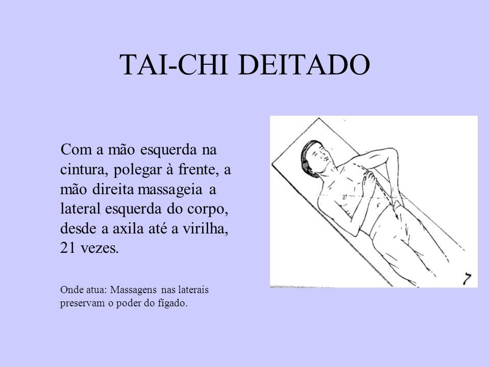 TAI-CHI DEITADO Com a mão esquerda na cintura, polegar à frente, a mão direita massageia a lateral esquerda do corpo, desde a axila até a virilha, 21