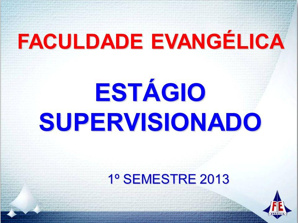 FACULDADE EVANGÉLICA ESTÁGIO SUPERVISIONADO 1º SEMESTRE 2013