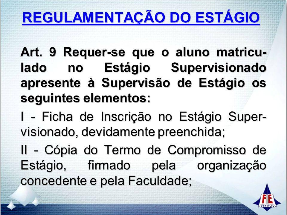 REGULAMENTAÇÃO DO ESTÁGIO III - Cópia da Carta de Solicitação de Estágio; IV - Cópia da Carta de Apresen- tação enviada ao órgão ou empresa concedente do está- gio.