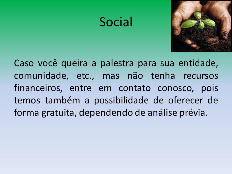 Social Caso você queira a palestra para sua entidade, comunidade, etc., mas não tenha recursos financeiros, entre em contato conosco, pois temos també