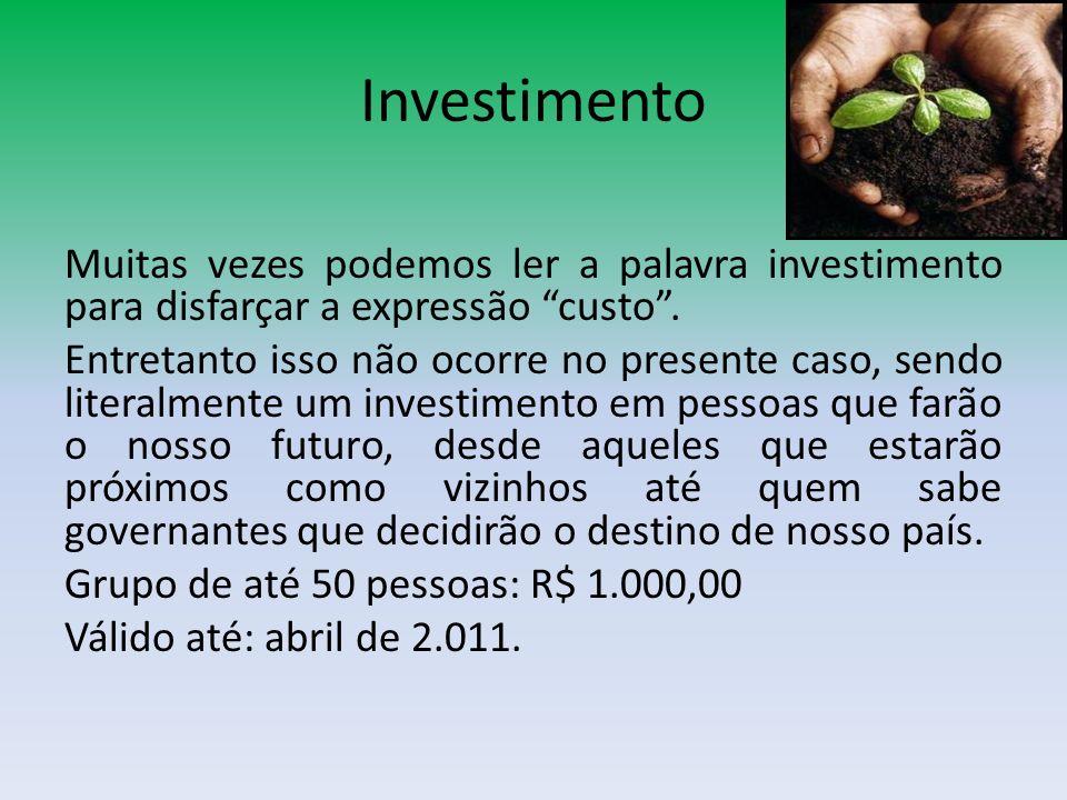Investimento Muitas vezes podemos ler a palavra investimento para disfarçar a expressão custo. Entretanto isso não ocorre no presente caso, sendo lite