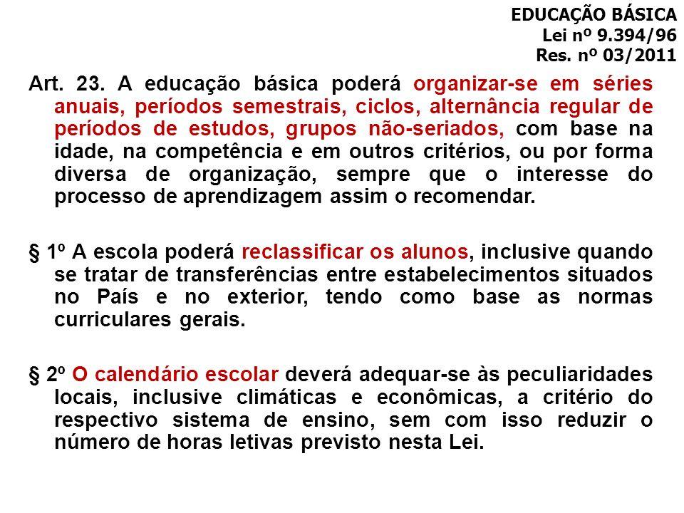 Art. 23. A educação básica poderá organizar-se em séries anuais, períodos semestrais, ciclos, alternância regular de períodos de estudos, grupos não-s
