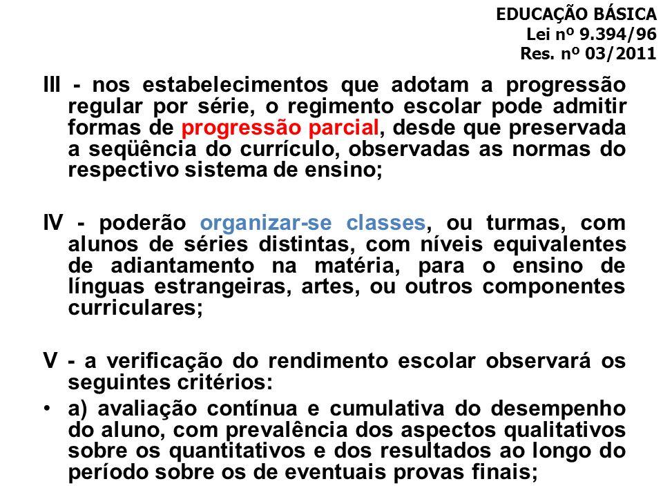III - nos estabelecimentos que adotam a progressão regular por série, o regimento escolar pode admitir formas de progressão parcial, desde que preserv