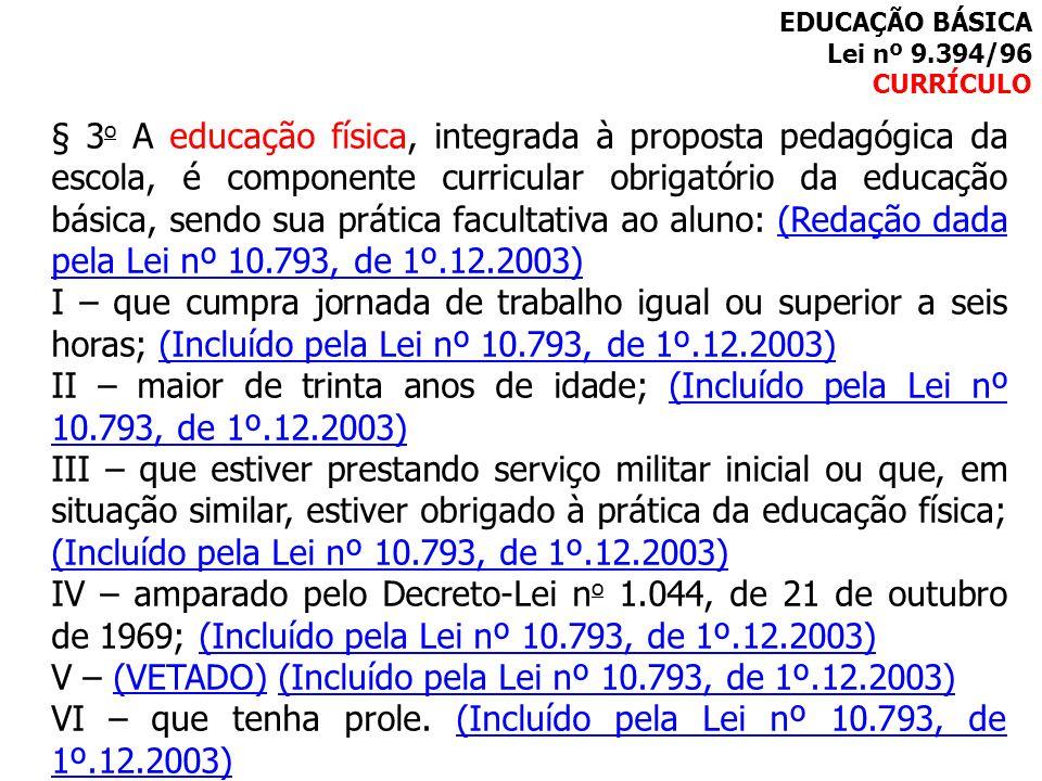 § 3 o A educação física, integrada à proposta pedagógica da escola, é componente curricular obrigatório da educação básica, sendo sua prática facultat