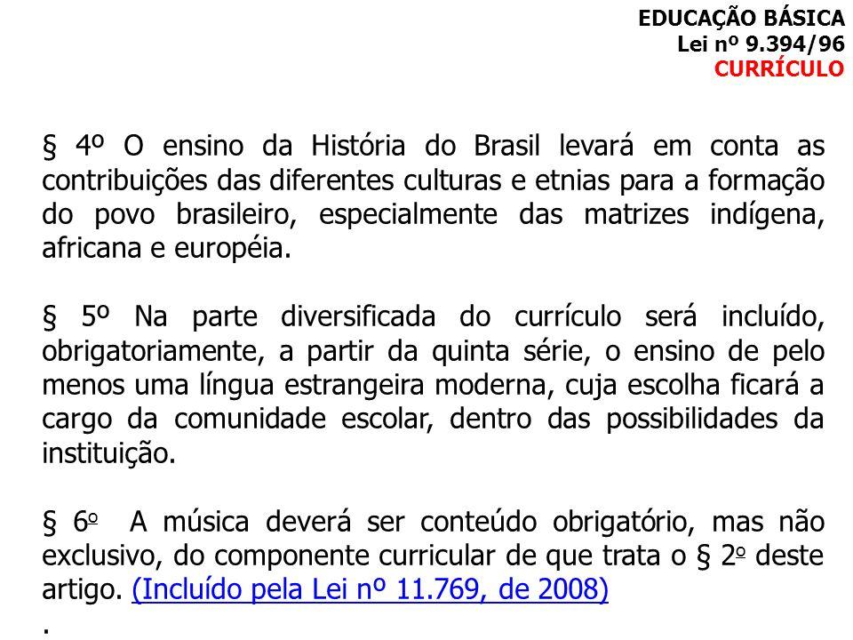 § 4º O ensino da História do Brasil levará em conta as contribuições das diferentes culturas e etnias para a formação do povo brasileiro, especialment