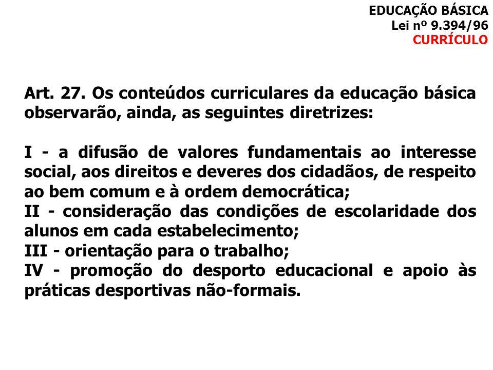 Art. 27. Os conteúdos curriculares da educação básica observarão, ainda, as seguintes diretrizes: I - a difusão de valores fundamentais ao interesse s