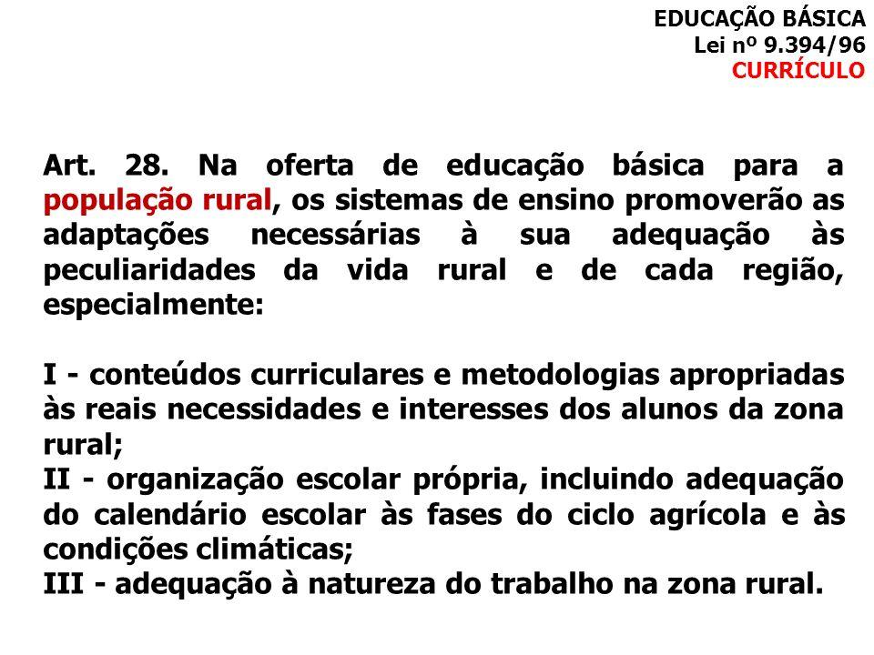 Art. 28. Na oferta de educação básica para a população rural, os sistemas de ensino promoverão as adaptações necessárias à sua adequação às peculiarid