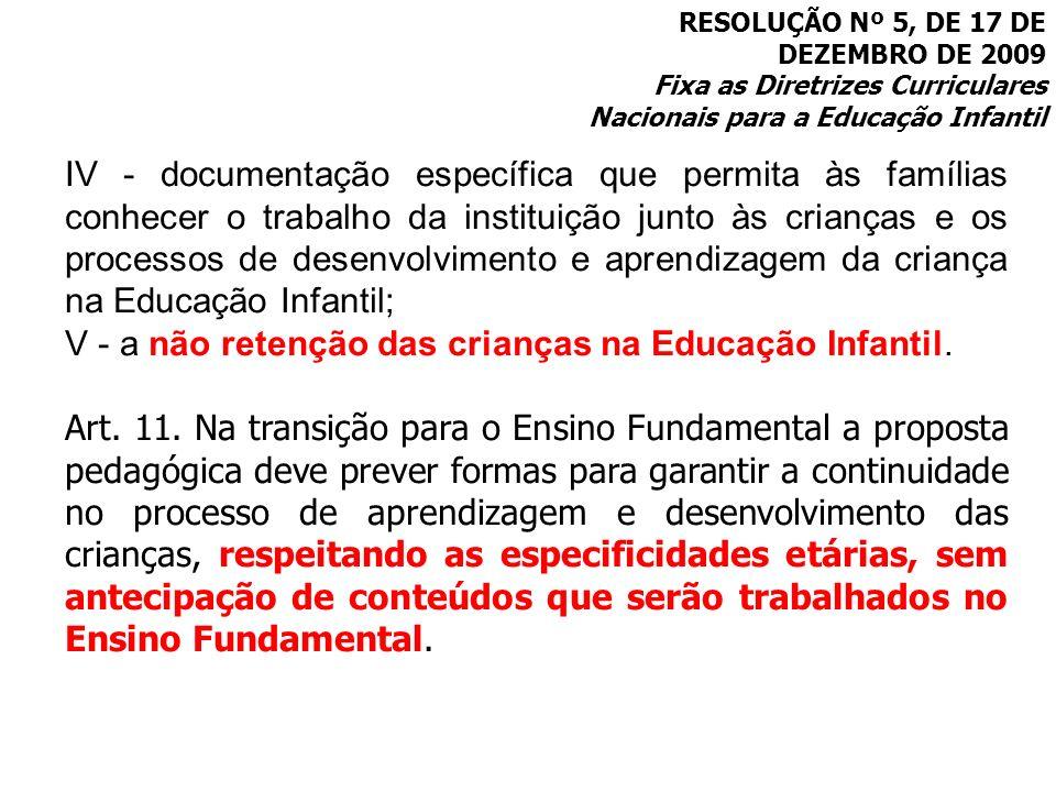 RESOLUÇÃO Nº 5, DE 17 DE DEZEMBRO DE 2009 Fixa as Diretrizes Curriculares Nacionais para a Educação Infantil IV - documentação específica que permita
