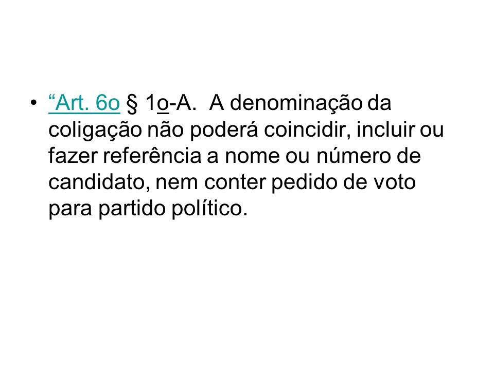 Art. 6o § 1o-A. A denominação da coligação não poderá coincidir, incluir ou fazer referência a nome ou número de candidato, nem conter pedido de voto