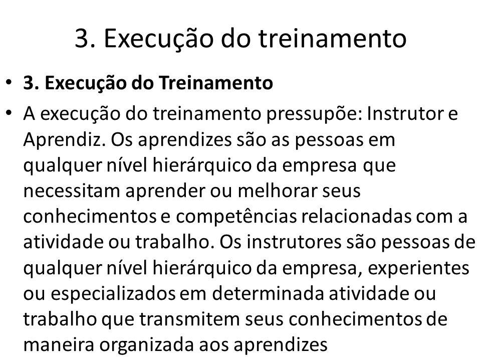3. Execução do treinamento 3. Execução do Treinamento A execução do treinamento pressupõe: Instrutor e Aprendiz. Os aprendizes são as pessoas em qualq