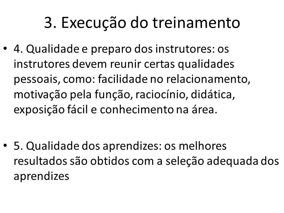 3. Execução do treinamento 4. Qualidade e preparo dos instrutores: os instrutores devem reunir certas qualidades pessoais, como: facilidade no relacio