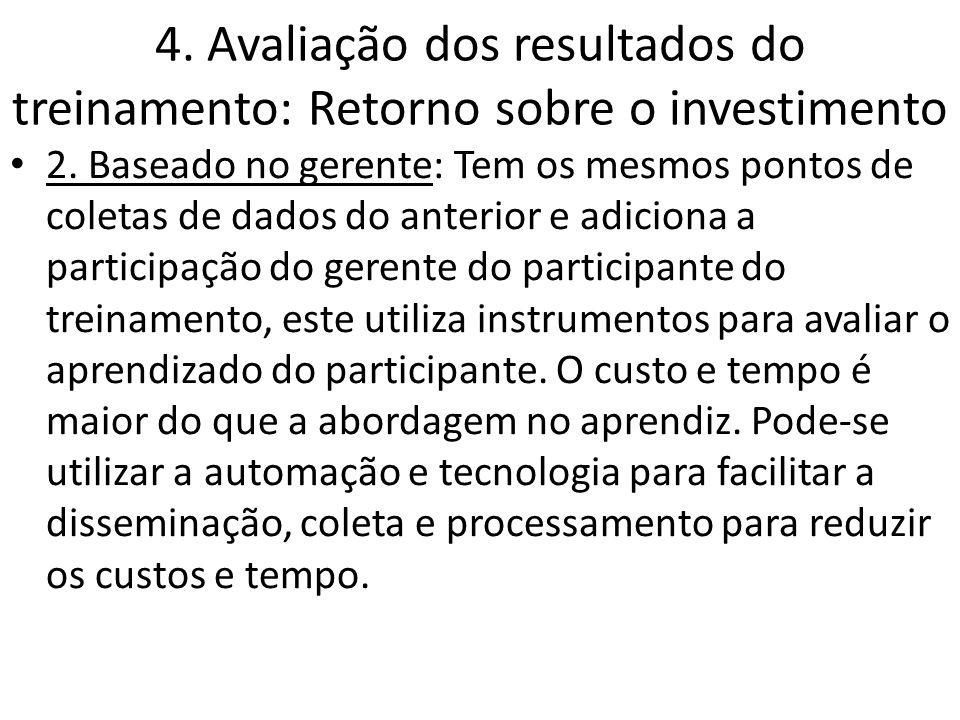 4. Avaliação dos resultados do treinamento: Retorno sobre o investimento 2. Baseado no gerente: Tem os mesmos pontos de coletas de dados do anterior e