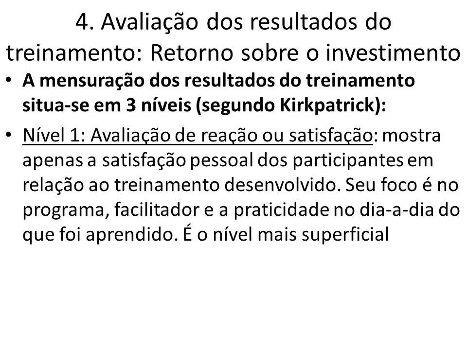 4. Avaliação dos resultados do treinamento: Retorno sobre o investimento A mensuração dos resultados do treinamento situa-se em 3 níveis (segundo Kirk