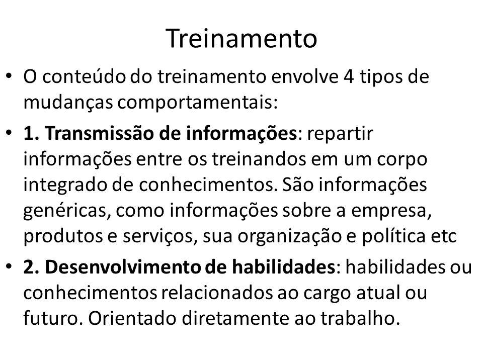 Treinamento O conteúdo do treinamento envolve 4 tipos de mudanças comportamentais: 1. Transmissão de informações: repartir informações entre os treina