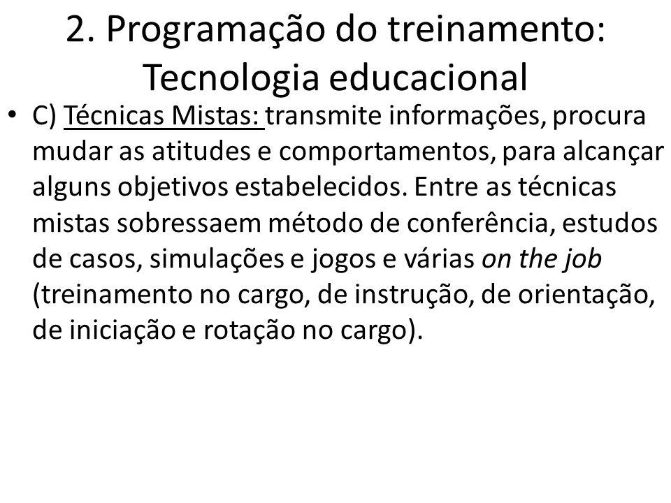 2. Programação do treinamento: Tecnologia educacional C) Técnicas Mistas: transmite informações, procura mudar as atitudes e comportamentos, para alca