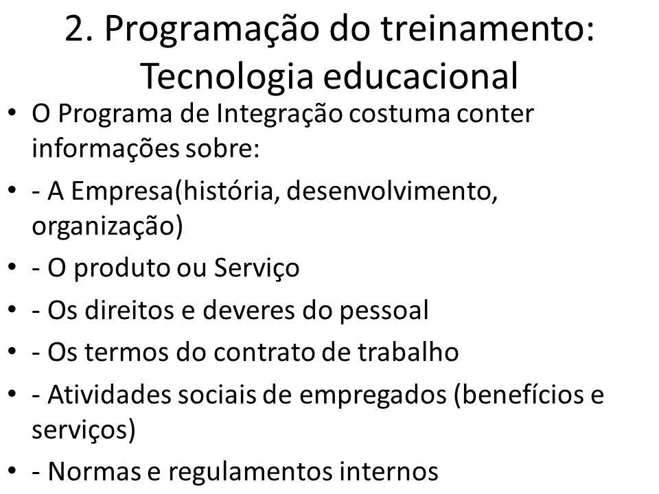 2. Programação do treinamento: Tecnologia educacional O Programa de Integração costuma conter informações sobre: - A Empresa(história, desenvolvimento