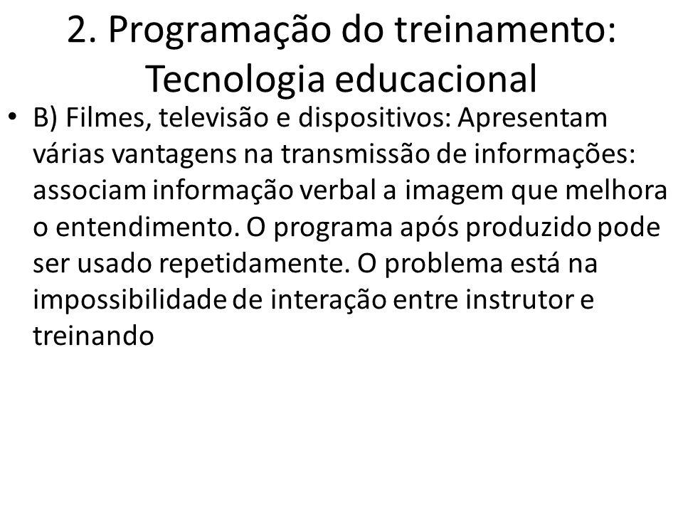 2. Programação do treinamento: Tecnologia educacional B) Filmes, televisão e dispositivos: Apresentam várias vantagens na transmissão de informações: