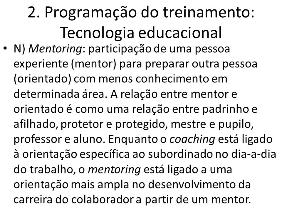 2. Programação do treinamento: Tecnologia educacional N) Mentoring: participação de uma pessoa experiente (mentor) para preparar outra pessoa (orienta
