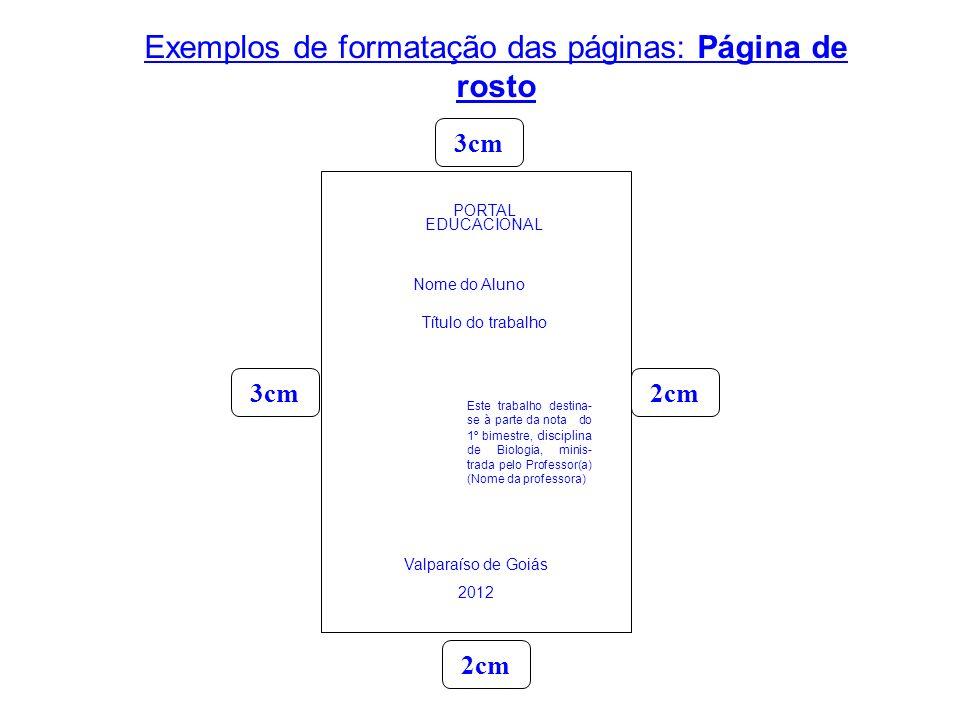 Exemplos de formatação das páginas: Página de rosto Valparaíso de Goiás 2012 Título do trabalho PORTAL EDUCACIONAL Este trabalho destina- se à parte d