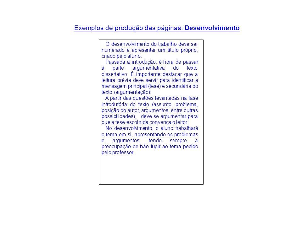 Exemplos de produção das páginas: Desenvolvimento O desenvolvimento do trabalho deve ser numerado e apresentar um título próprio, criado pelo aluno. P