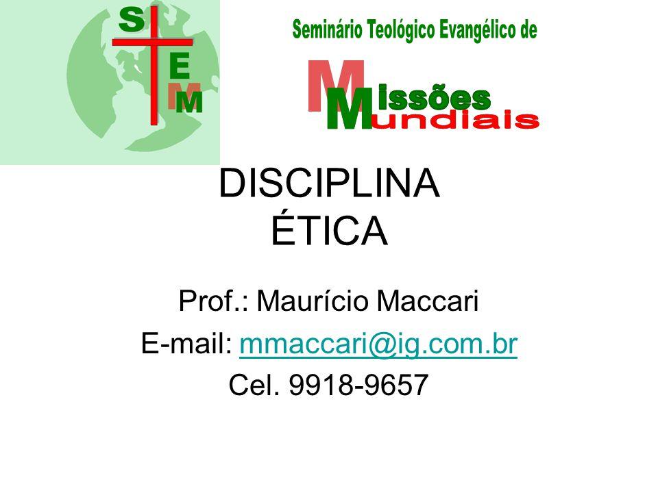 DISCIPLINA ÉTICA Prof.: Maurício Maccari E-mail: mmaccari@ig.com.brmmaccari@ig.com.br Cel. 9918-9657