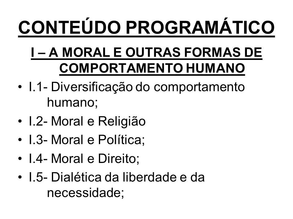 CONTEÚDO PROGRAMÁTICO I – A MORAL E OUTRAS FORMAS DE COMPORTAMENTO HUMANO I.1- Diversificação do comportamento humano; I.2- Moral e Religião I.3- Mora