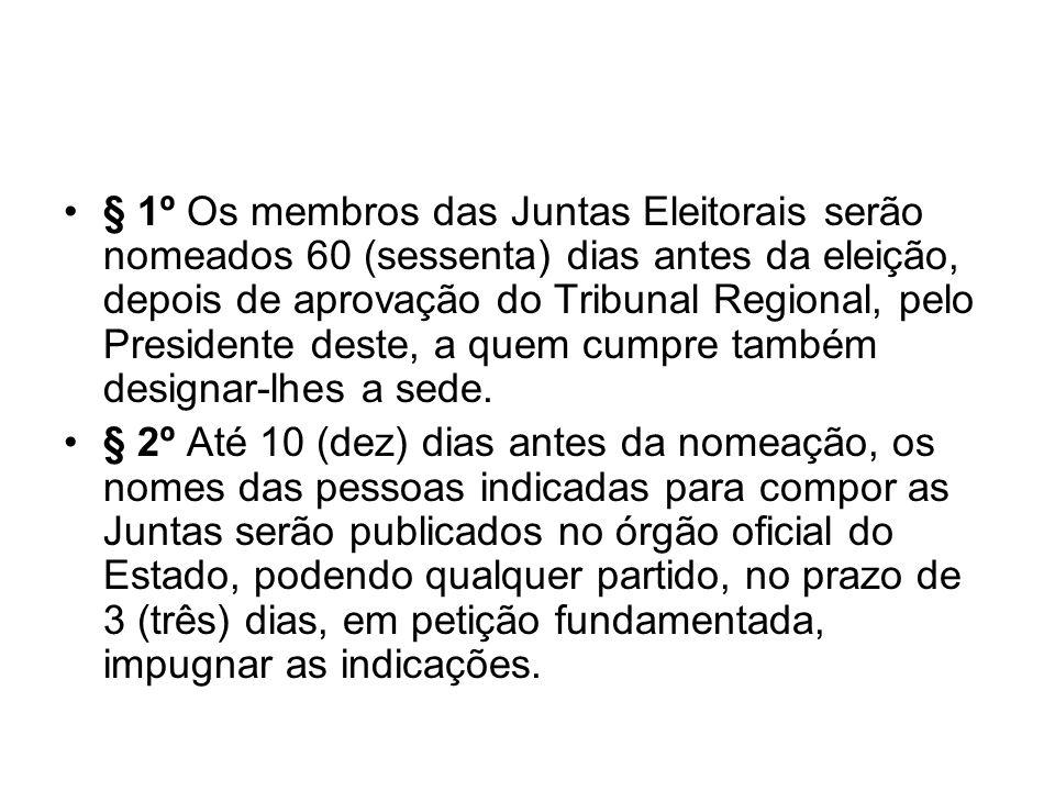 § 1º Os membros das Juntas Eleitorais serão nomeados 60 (sessenta) dias antes da eleição, depois de aprovação do Tribunal Regional, pelo Presidente de