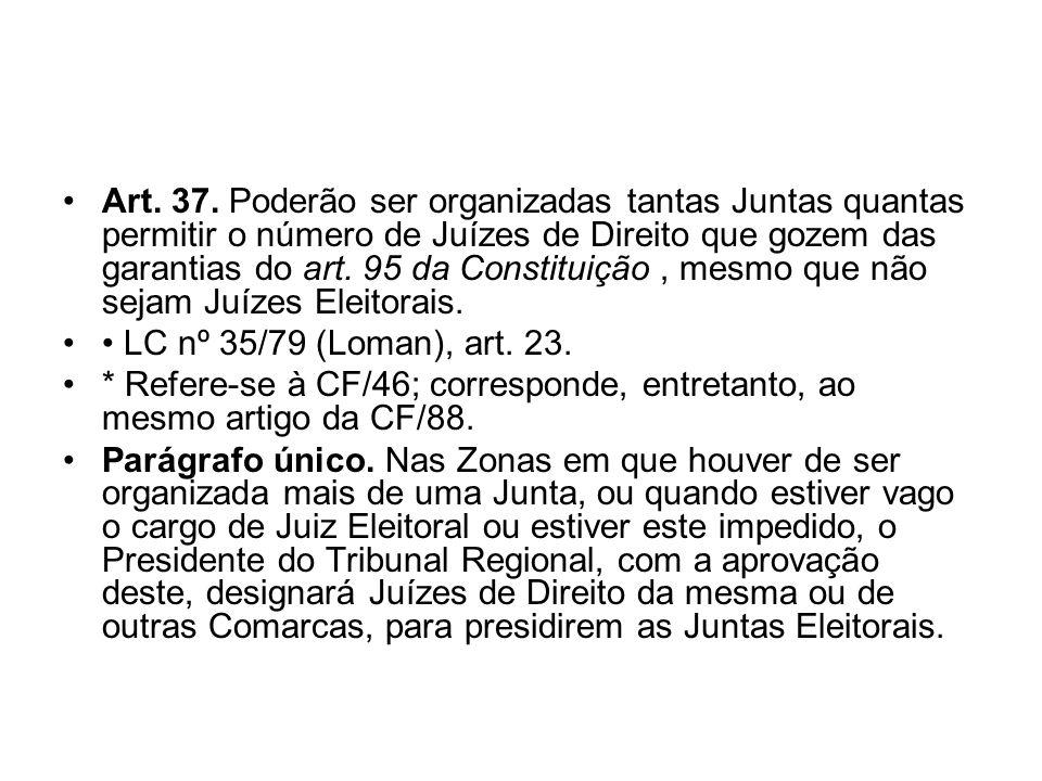 Art. 37. Poderão ser organizadas tantas Juntas quantas permitir o número de Juízes de Direito que gozem das garantias do art. 95 da Constituição, mesm
