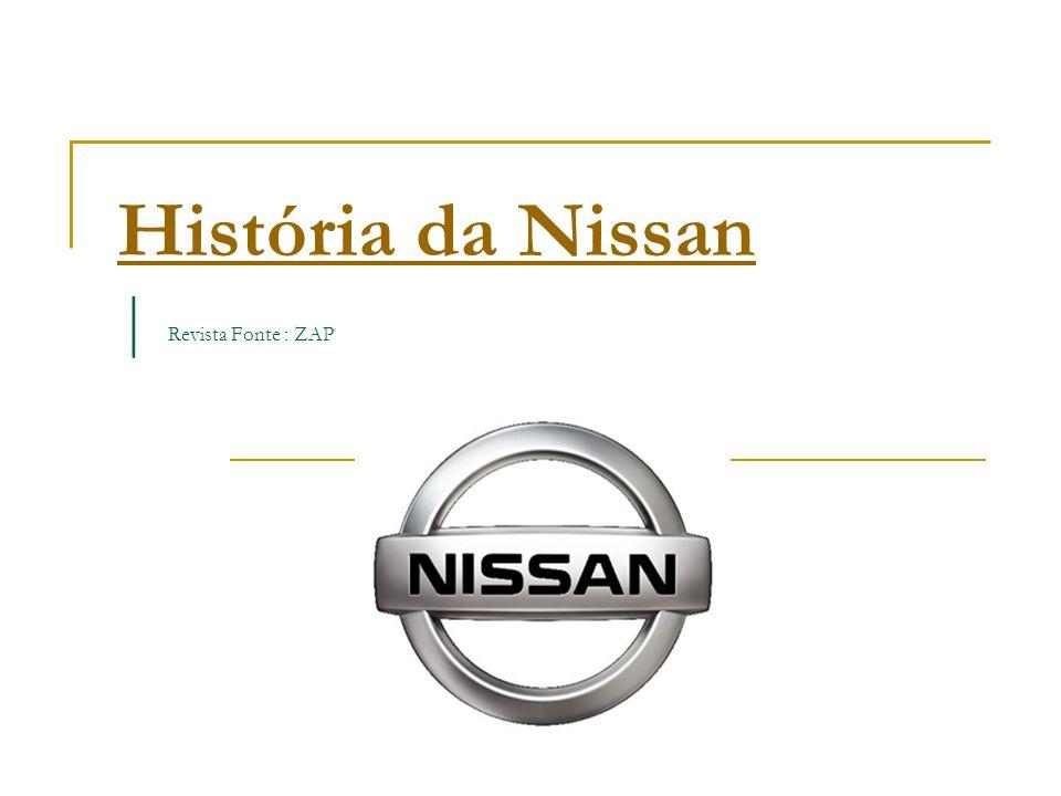 História da Nissan História da Nissan | Revista Fonte : ZAP