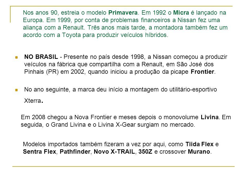 Nos anos 90, estreia o modelo Primavera. Em 1992 o Micra é lançado na Europa. Em 1999, por conta de problemas financeiros a Nissan fez uma aliança com
