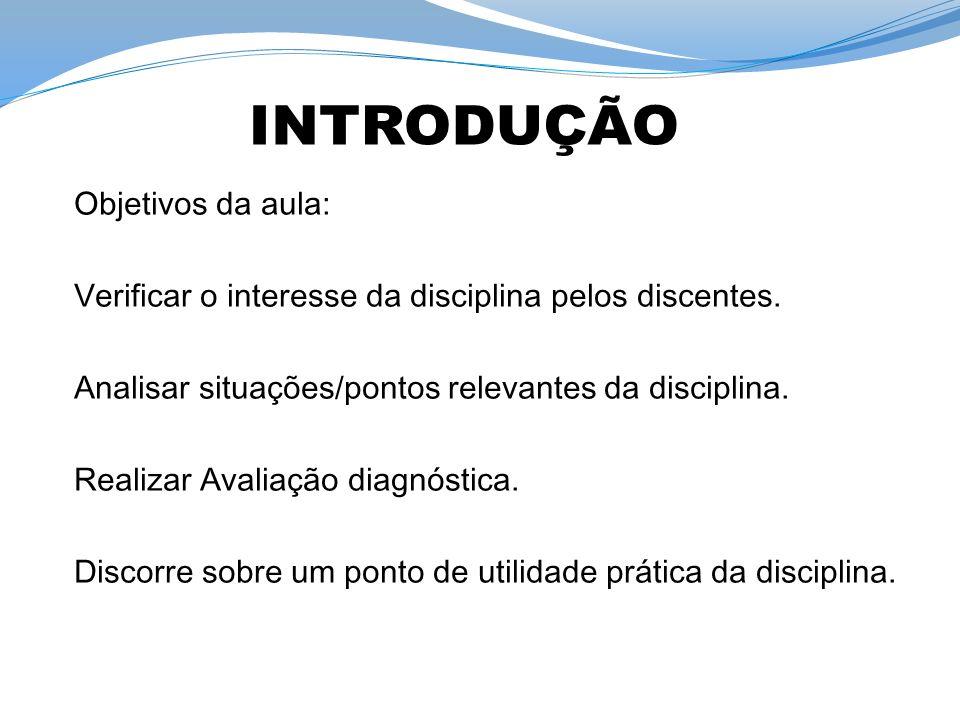 Objetivos da aula: Verificar o interesse da disciplina pelos discentes. Analisar situações/pontos relevantes da disciplina. Realizar Avaliação diagnós