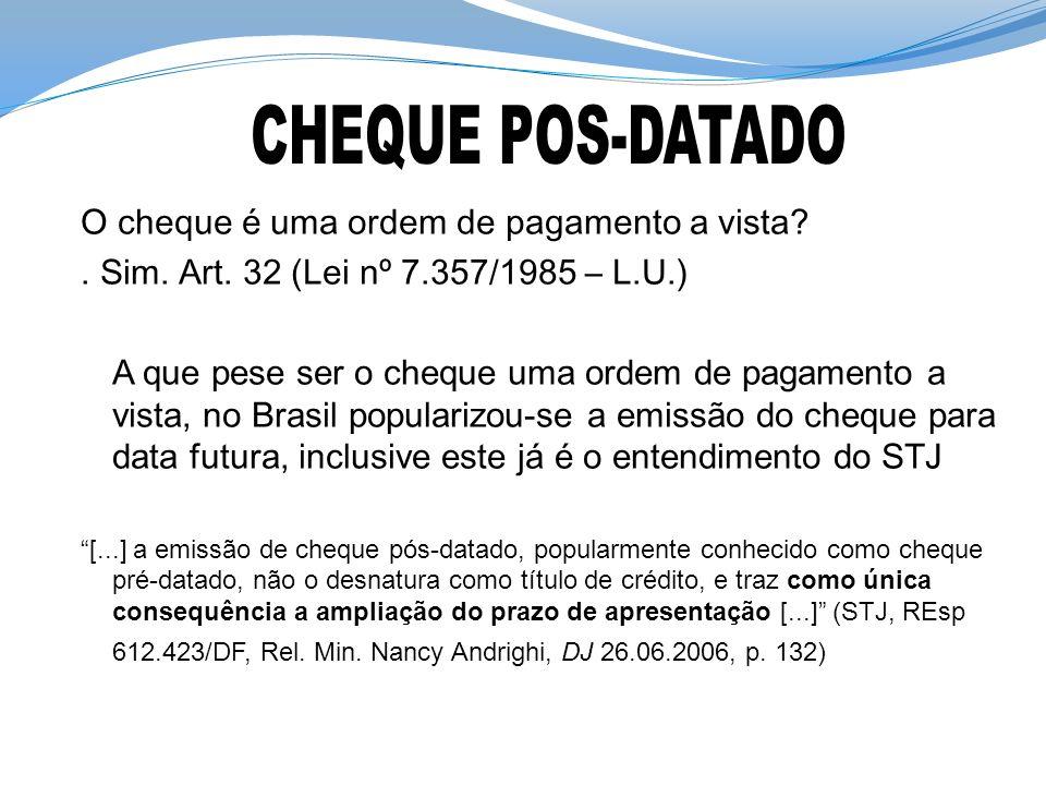 O cheque é uma ordem de pagamento a vista?. Sim. Art. 32 (Lei nº 7.357/1985 – L.U.) A que pese ser o cheque uma ordem de pagamento a vista, no Brasil