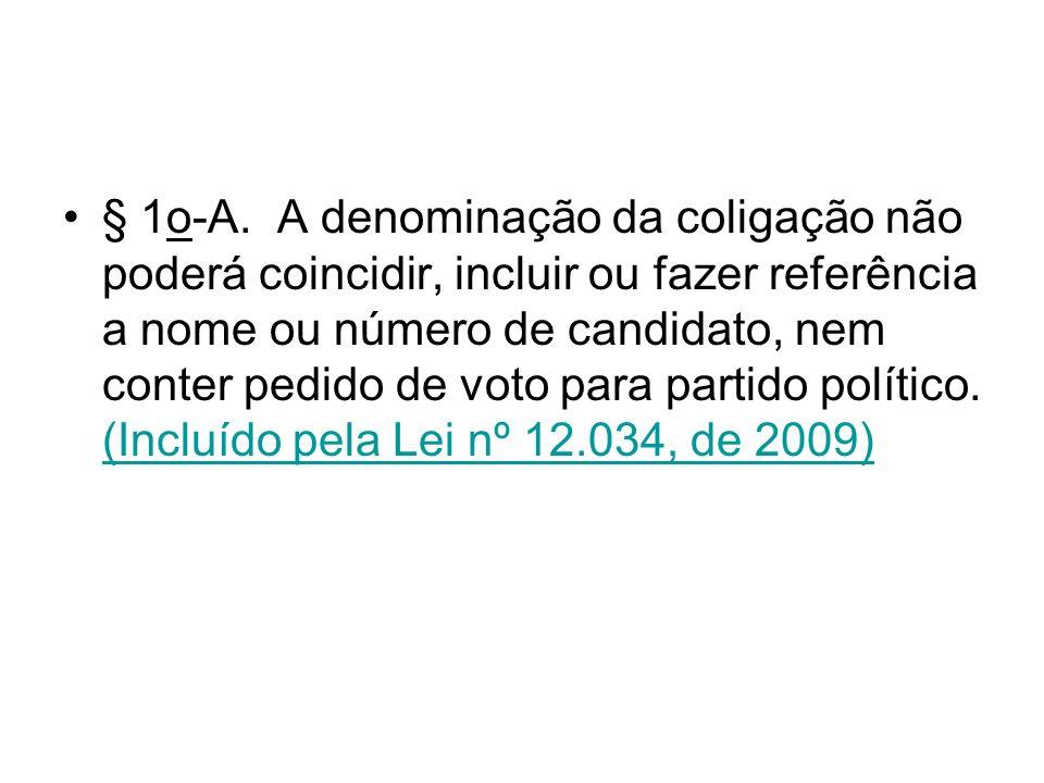 § 1o-A. A denominação da coligação não poderá coincidir, incluir ou fazer referência a nome ou número de candidato, nem conter pedido de voto para par