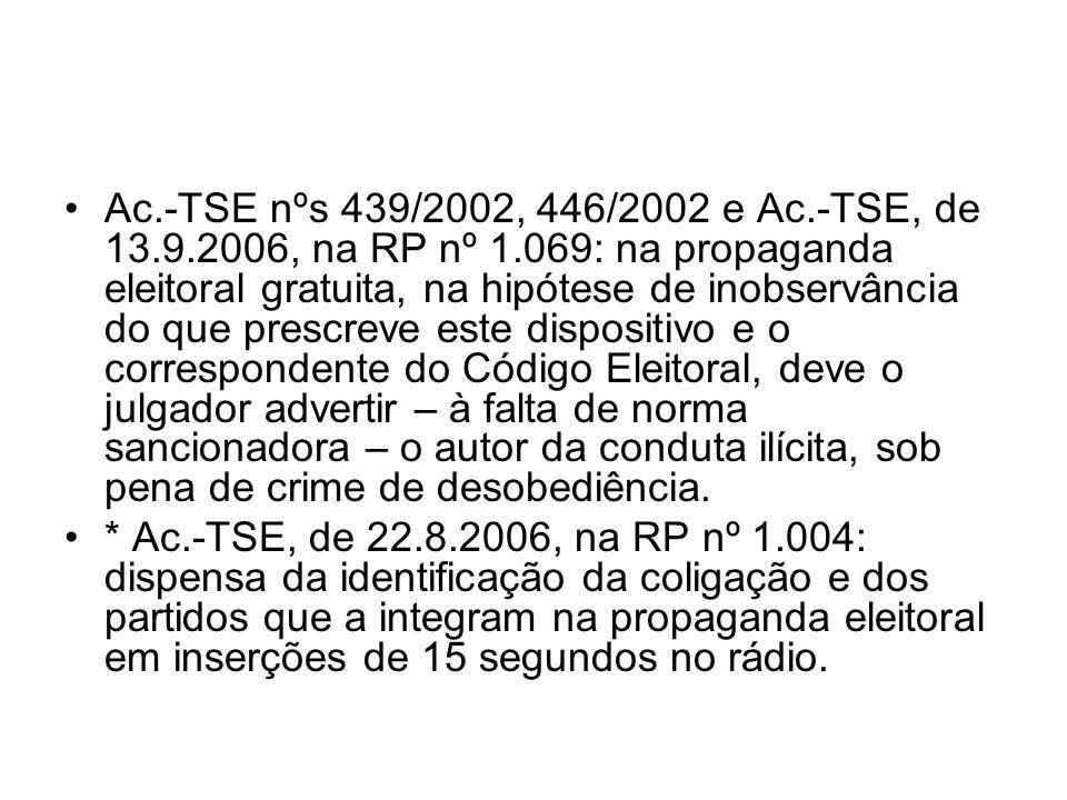 Ac.-TSE nºs 439/2002, 446/2002 e Ac.-TSE, de 13.9.2006, na RP nº 1.069: na propaganda eleitoral gratuita, na hipótese de inobservância do que prescrev