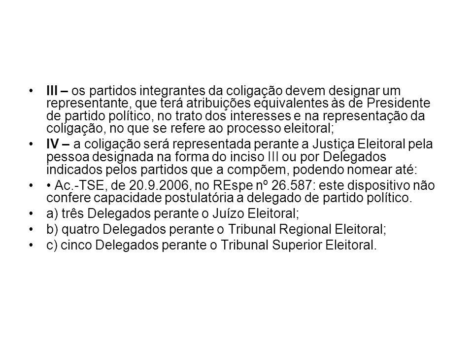 III – os partidos integrantes da coligação devem designar um representante, que terá atribuições equivalentes às de Presidente de partido político, no
