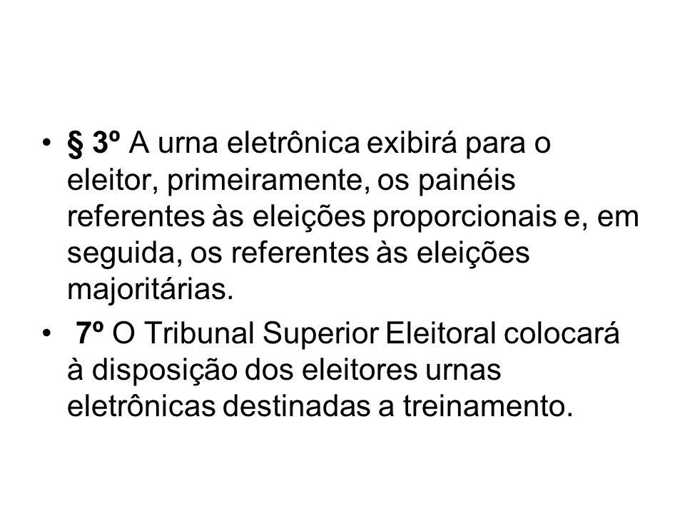 § 3º A urna eletrônica exibirá para o eleitor, primeiramente, os painéis referentes às eleições proporcionais e, em seguida, os referentes às eleições