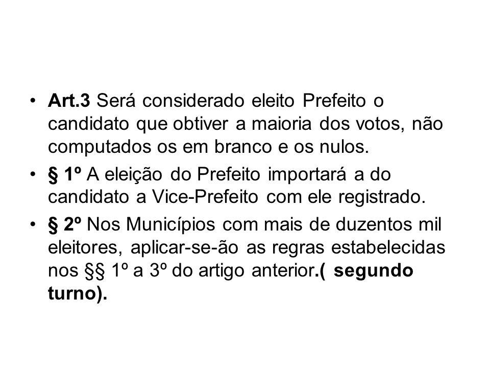 Art.3 Será considerado eleito Prefeito o candidato que obtiver a maioria dos votos, não computados os em branco e os nulos. § 1º A eleição do Prefeito