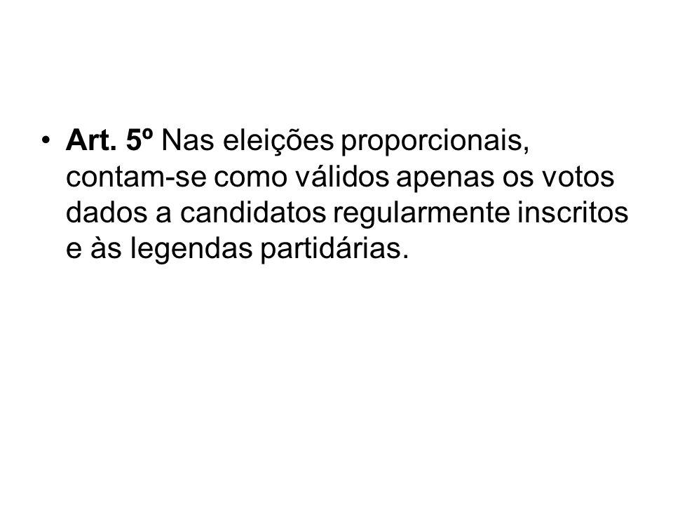 Art. 5º Nas eleições proporcionais, contam-se como válidos apenas os votos dados a candidatos regularmente inscritos e às legendas partidárias.