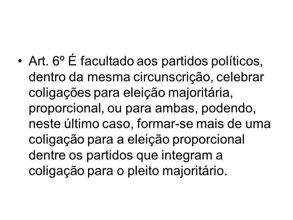 Art. 6º É facultado aos partidos políticos, dentro da mesma circunscrição, celebrar coligações para eleição majoritária, proporcional, ou para ambas,