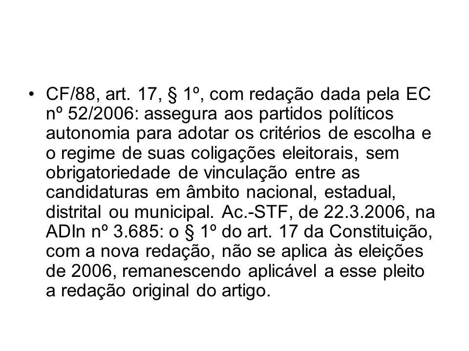 CF/88, art. 17, § 1º, com redação dada pela EC nº 52/2006: assegura aos partidos políticos autonomia para adotar os critérios de escolha e o regime de