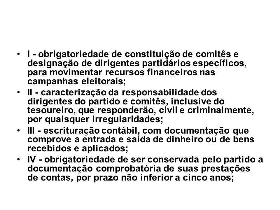 I - obrigatoriedade de constituição de comitês e designação de dirigentes partidários específicos, para movimentar recursos financeiros nas campanhas