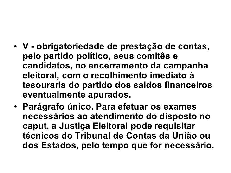 V - obrigatoriedade de prestação de contas, pelo partido político, seus comitês e candidatos, no encerramento da campanha eleitoral, com o recolhiment
