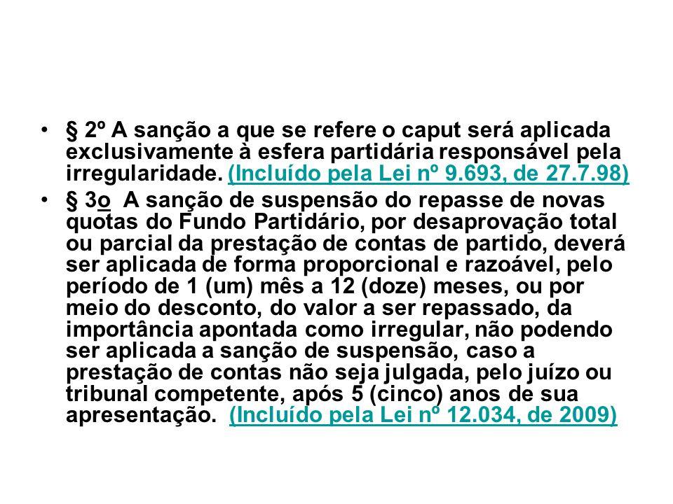 § 2º A sanção a que se refere o caput será aplicada exclusivamente à esfera partidária responsável pela irregularidade. (Incluído pela Lei nº 9.693, d